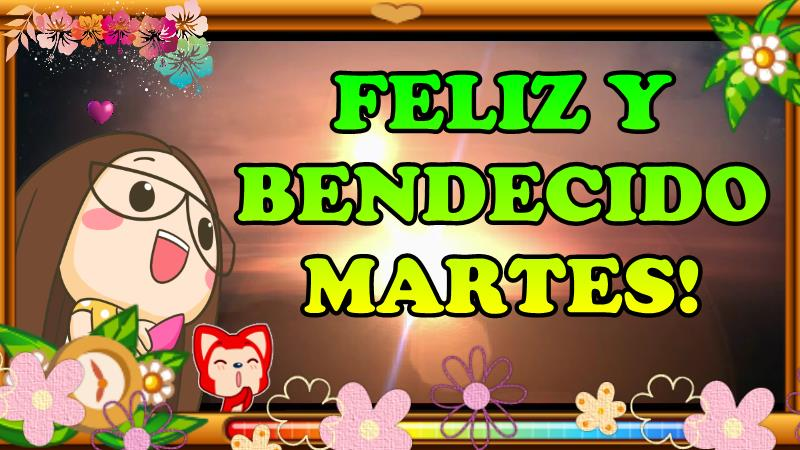 FELIZ Y BENDECIDO MARTES