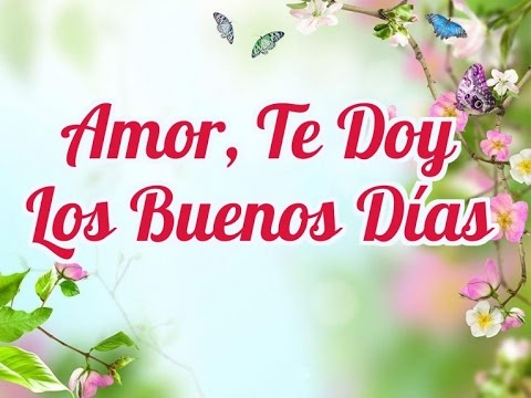 Amor, Te Doy Los Buenos Días – Quiero Despertarme Contigo