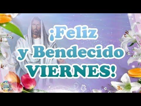 buenos dias feliz y bendecido viernes