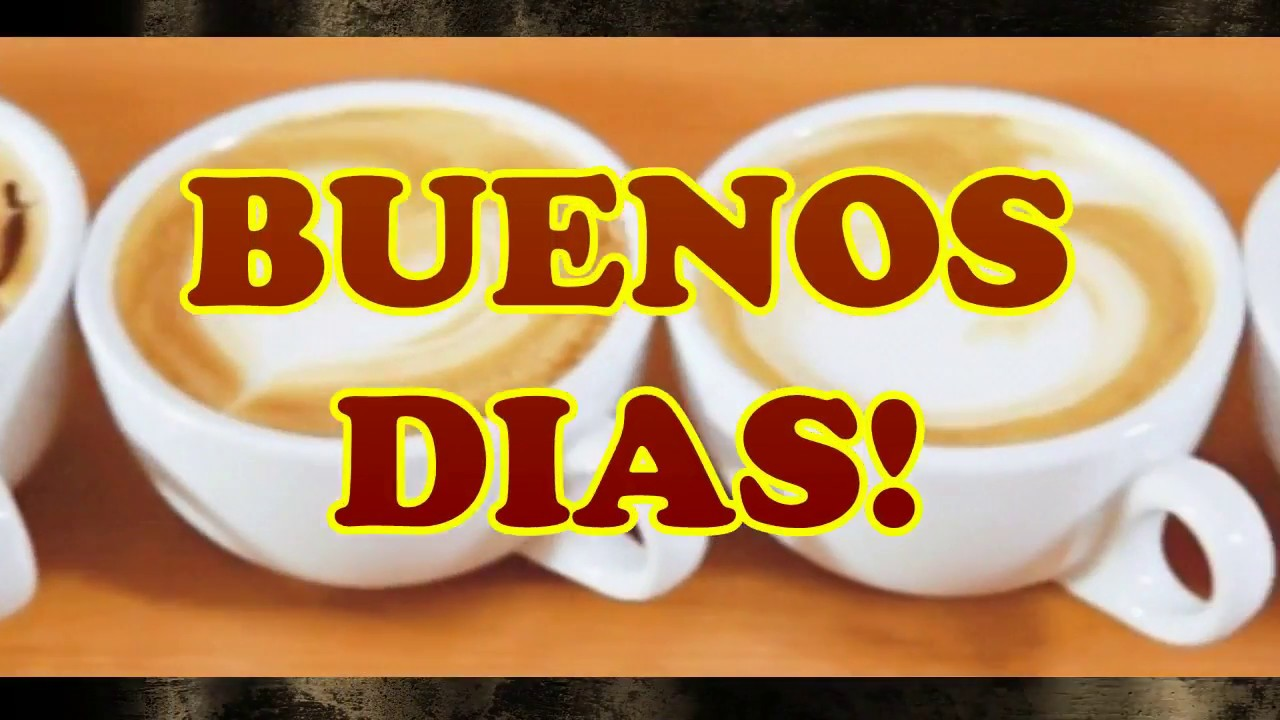 FRASES y VIDEO BUENOS Y FELICES DIAS, CAFE PARA TOD@S